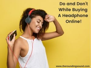 Do and Don't While Buying A Headphone Online