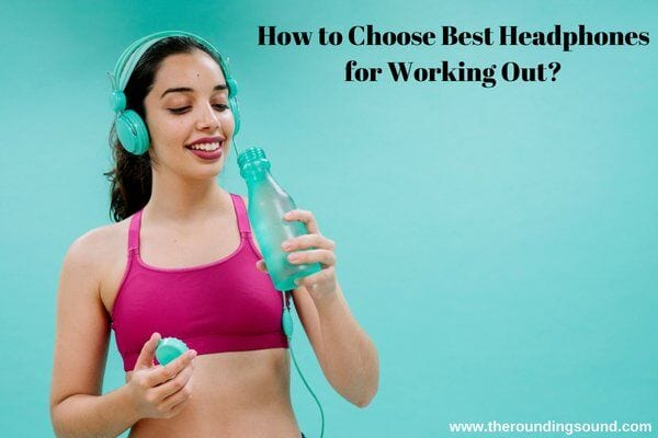 How to Choose Best Headphones for Working Out