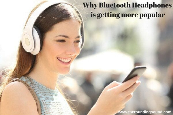 why Bluetooth Headphones is getting more popular